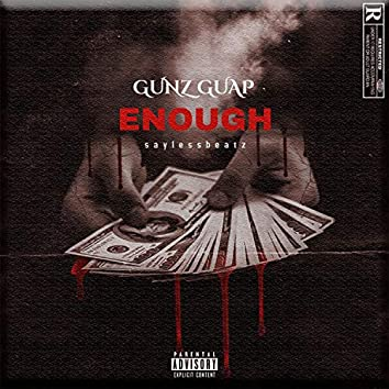 Enough (feat. Gunz Guap)