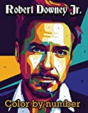 Robert Downey Jr. Color By Number: Academy Award Nominee and Famous Hollywood Bad Boy, Tony Stark Or Iron Man and Sherlock Holmes Inspired Color Number Book For Fans Adults Relaxation Gift