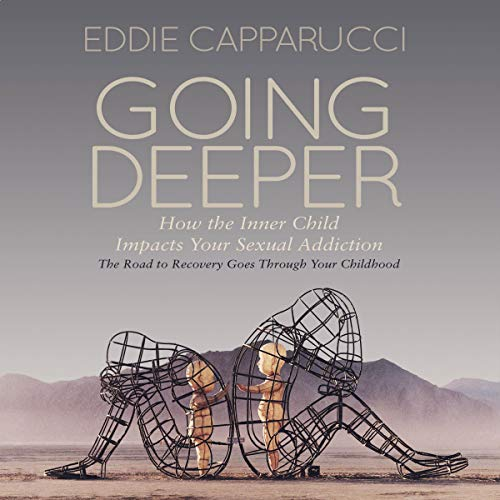 Going Deeper: How the Inner Child Impacts Your Sexual Addiction audiobook cover art