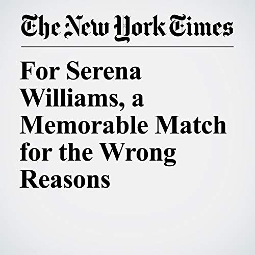 For Serena Williams, a Memorable Match for the Wrong Reasons copertina