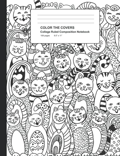 Color The Covers College Ruled Composition Notebook: A Blank-lined Journal With Loads of Cute Cats On The Cover. Great For Stude