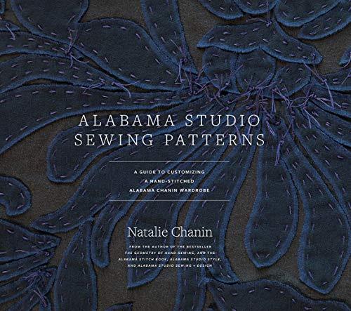 Chanin, N: Alabama Studio Sewing Patterns: A Guide to Customizing a Hand-Stitched Alabama Chanin Wardrobe