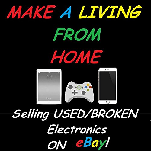 How to Make a living from HOME Selling Used/Broken Electronics on eBay!