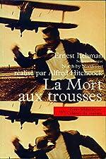 La Mort Aux Trousses - Scenario Bilingue Français-Anglais d'Ernest Lehman