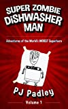 Super Zombie Dishwasher Man: Adventures of the World's WORST Superhero (The Adventures of Super...