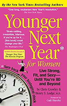 Younger Next Year for Women: Live Strong, Fit, and Sexy - Until You're 80 and Beyond (Live Like You're 50- Strong, Fit, Sexy - Unitl You're 80 and Beyond) by [Chris Crowley, Henry S. Lodge, M.D., Gail Sheehy]