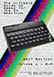 The Ultimate Guide to Games for the ZX Spectrum 2017 Edition Volume 1