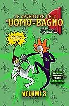 L'Uomo-Bagno: volume 3 (Le avventure dell'Uomo-Bagno) (Italian Edition)