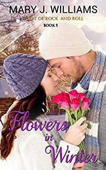 Flowers in Winter (Hart of Rock and Roll Book 5) by [Mary J. Williams]