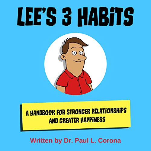 Lee's 3 Habits: A Handbook for Stronger Relationships and Greater Happiness Audiobook By Dr. Paul L. Corona cover art