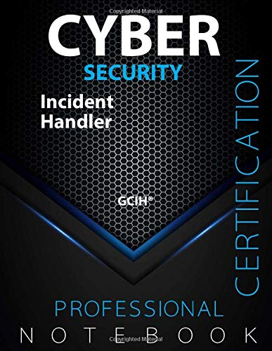 "Cyber Security: Incident Handler, Certification Exam Preparation Notebook, Examination study writing notebook, 140 pages, 8.5"" x 11"", Glossy cover pages, Black Hex"
