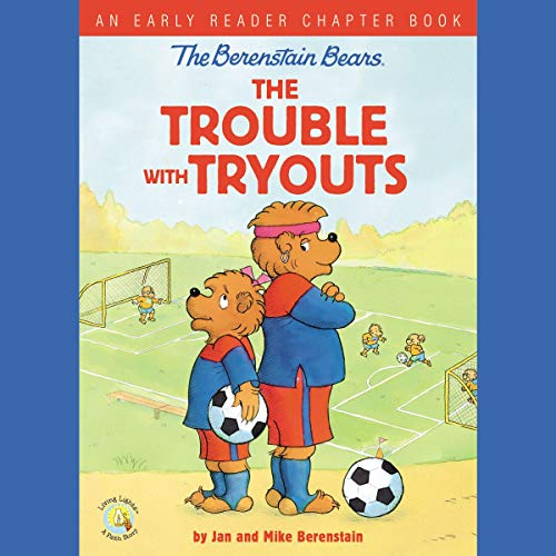 The Berenstain Bears: The Trouble with Tryouts audiobook cover art