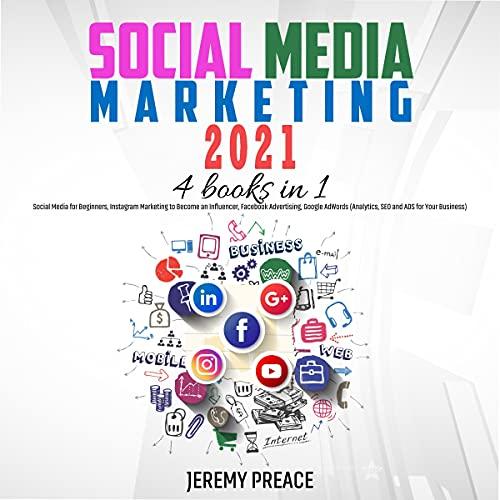 Social Media Marketing 2021: 4 Books in 1 cover art