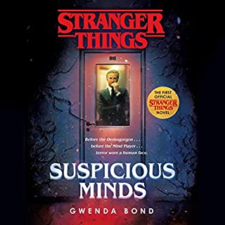 Stranger Things: Suspicious Minds     The First Official Stranger Things Novel              By:                                                                                                                                 Gwenda Bond                               Narrated by:                                                                                                                                 Kristen Sieh                      Length: 8 hrs and 56 mins     201 ratings     Overall 4.4