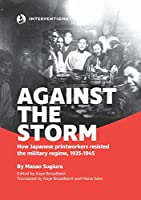 Against the Storm: How Japanese printworkers resisted the military regime, 1935-1945