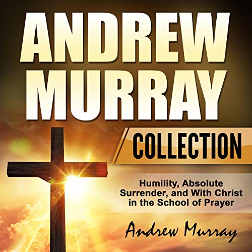 Andrew Murray Collection: Humility, Absolute Surrender, and With Christ in the School of Prayer Titelbild