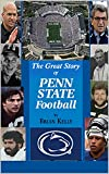 The Great Story of Penn State Football: From the beginning of football to the last James Franklin game