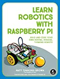Learn Robotics With Raspberry Pi: Build and Code Your Own Moving, Sensing, Thinking