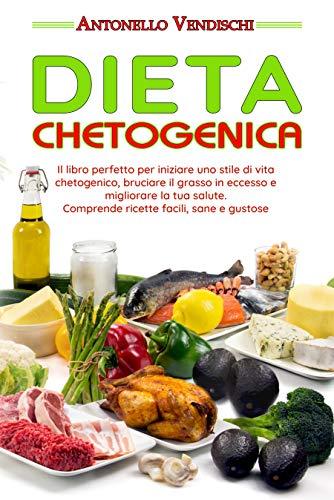 Dieta Chetogenica: Il libro perfetto per iniziare uno stile...