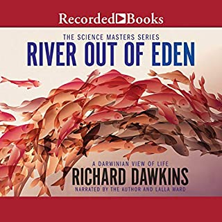 River out of Eden     A Darwinian View of Life              By:                                                                                                                                 Richard Dawkins                               Narrated by:                                                                                                                                 Richard Dawkins,                                                                                        Lalla Ward                      Length: 5 hrs and 11 mins     3 ratings     Overall 5.0