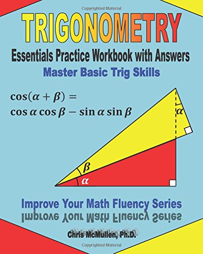 Compare Textbook Prices for Trigonometry Essentials Practice Workbook with Answers:  Master Basic Trig Skills: Improve Your Math Fluency Series Workbook Edition ISBN 9781477497784 by Chris McMullen