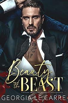 Beauty and the beast: A Modern Day Fairytale Billionaire Mafia Romance by [Georgia Le Carre, IS Creations, Nicola Rhead]