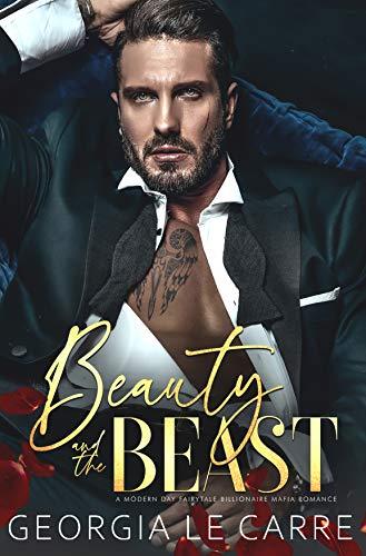 Beauty and the beast: A Modern Day Fairytale Billionaire Mafia Romance