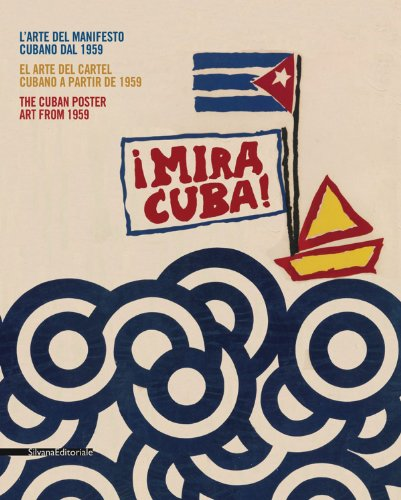 Mira Cuba! L'arte del manifesto cubano. Catalogo della mostra (Pordenone, 28 settembre 2013-12 gennaio 2014). Ediz. italiana, inglese e spagnola