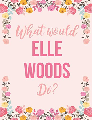What Would Elle Woods Do?: Pink Floral Elle Woods Notebook Large Wide Ruled Blank Lined Composition Journal School Exercise Book Gift