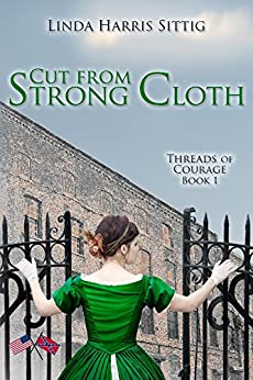 Cut From Strong Cloth (Threads of Courage Book 1) by [Linda Sittig]