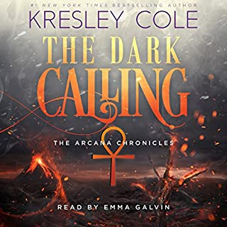 The Dark Calling     The Arcana Chronicles, Book 6              By:                                                                                                                                 Kresley Cole                               Narrated by:                                                                                                                                 Emma Galvin                      Length: 11 hrs and 21 mins     928 ratings     Overall 4.8