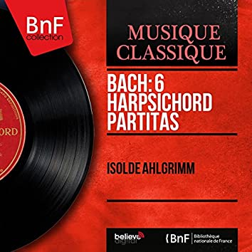 Bach: 6 Harpsichord Partitas (Mono Version)