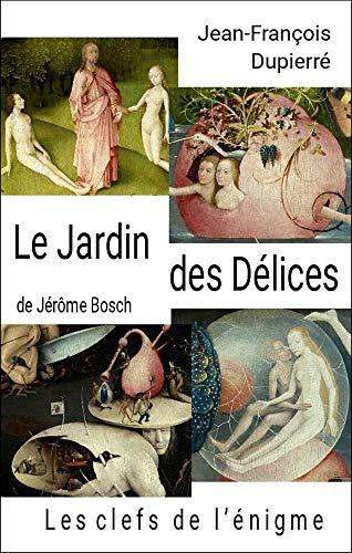 Le Jardin des Délices, de Jérôme Bosch: Les clefs de lénigme (French Edition) eBook: Dupierré, Jean-François: Amazon.es: Tienda Kindle