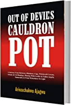 OUT OF DEVIL'S CAULDRON POT: A Journey From Darkness, Blindness, Cage, Witchcraft Covens, Satanic & Evil Bondage, Dining W...