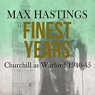 Finest Years                   By:                                                                                                                                 Max Hastings                               Narrated by:                                                                                                                                 Barnaby Edwards                      Length: 27 hrs and 1 min     109 ratings     Overall 4.6