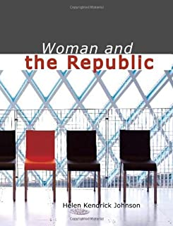 Woman and the Republic: a Survey of the Woman-Suffrage Movement in the United States and a Discussion of the Claims and Ar...