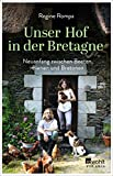 Unser Hof in der Bretagne: Neuanfang zwischen Beeten, Bienen und Bretonen - Regine Rompa