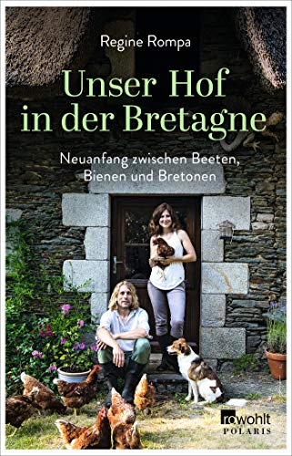 Unser Hof in der Bretagne: Neuanfang zwischen Beeten, Bienen und Bretonen