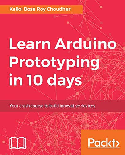 Compare Textbook Prices for Learn Arduino Prototyping in 10 days: Build it, test it, learn, try again  ISBN 9781788290685 by Choudhuri, Kallol Bosu Roy