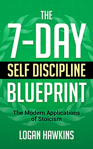 The 7-Day Self Discipline Blueprint: The Modern Applications of Stoicism (Self Discipline Series Book 2) (English Edition)