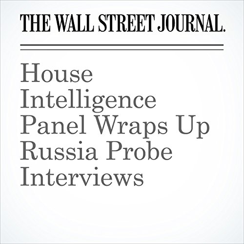 House Intelligence Panel Wraps Up Russia Probe Interviews audiobook cover art