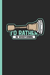 I'd Rather Be Woodturning: Notebook & Journal Or Diary For Woodturners And Wood Workers Gift, Date Line Ruled Paper (120 Pages, 6x9