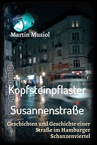 Kopfsteinpflaster Susannenstraße: Geschichten und Geschichte einer Straße im Hamburger Schanzenviertel