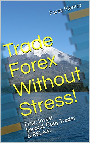 Trade Forex Without Stress!: First: Invest Second: Copy Trader & RELAX! (English Edition)