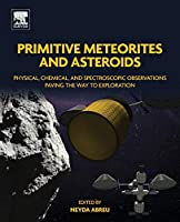 Primitive Meteorites and Asteroids: Physical, Chemical, and Spectroscopic Observations Paving the Way to Exploration (Elsevier)