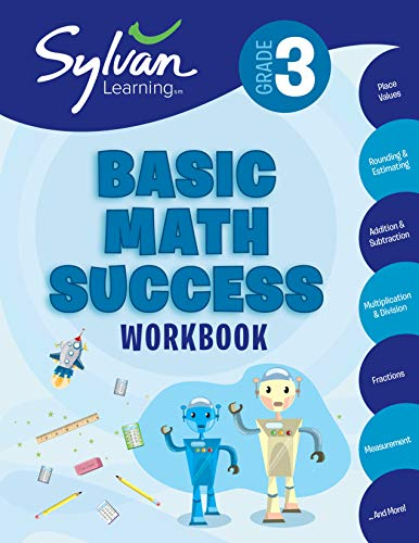 3rd Grade Basic Math Success Workbook: Place Values, Rounding and Estimating, Addition and Subtraction, Multiplication and Division, Fractions, Measurement, and More (Sylvan Math Workbooks)