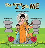"""The """"I""""s in Me: A Children's Book On Humility, Gratitude, And Adaptability From Learning Interbeing, Interdependence, Impermanence - Big Words for Little Kids (Bringing the Buddha's Teachings Into Practice)"""