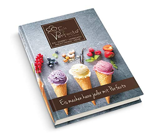 Eisbuch - Eis-Perfecto: 90 Rezepte - cremiges Eis das im Gefrierschank nicht Steinhart wird - Eis machen mit den Perfecto Eis-Zutaten - Hilfe und ... Eis ohne Zuckerzusatz, Variegatos und mehr!