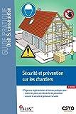 Sécurité et prévention sur les chantiers - Exigences réglementaires et bonnes pratiques pour: mettre en place une démarche de prévention assurer la sécurité et préserver la santé