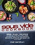 "Sous Vide Cookbook: 200+ Easy Recipes To Cook At Home Like A Pro ""Under Vacuum"" Meals With Your Immersion Circulator. Tricks And Techniques For Mistake-Proof Steaks, Side Dishes, And Much More"